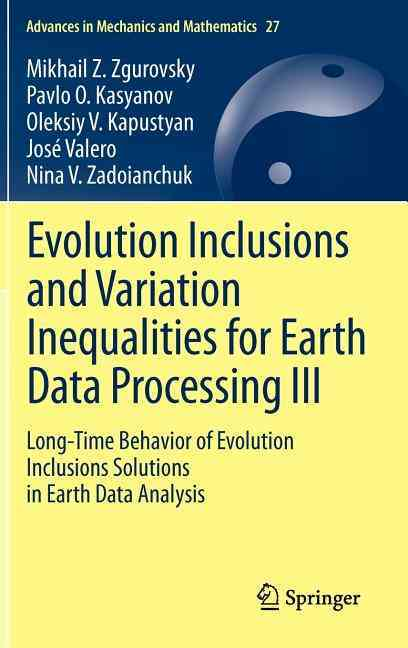 Evolution Inclusions and Variation Inequalities for Earth Data Processing III By Zgurovsky, M. Z./ Kasyanov, P. O./ Kapustyan, O. V./ Valero, J./ Zadolanchuk, N. V.