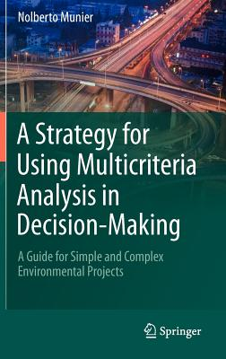 A Strategy for Using Multicriteria Analysis in Decision-making By Munier, Nolberto